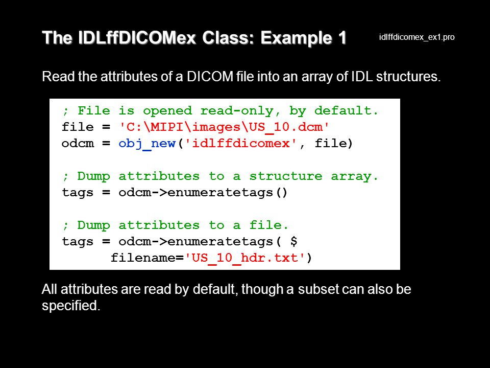 The IDLffDICOMex Class: Example 1 Read the attributes of a DICOM file into an array of IDL structures.