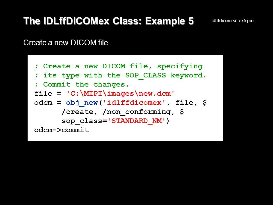 The IDLffDICOMex Class: Example 5 Create a new DICOM file.