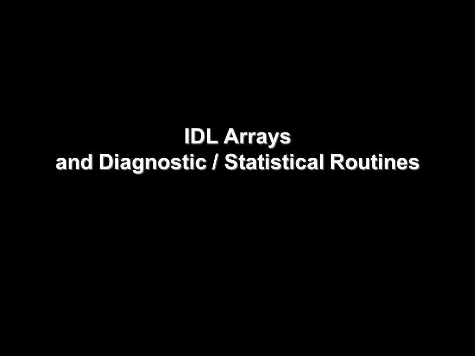 IDL Arrays and Diagnostic / Statistical Routines
