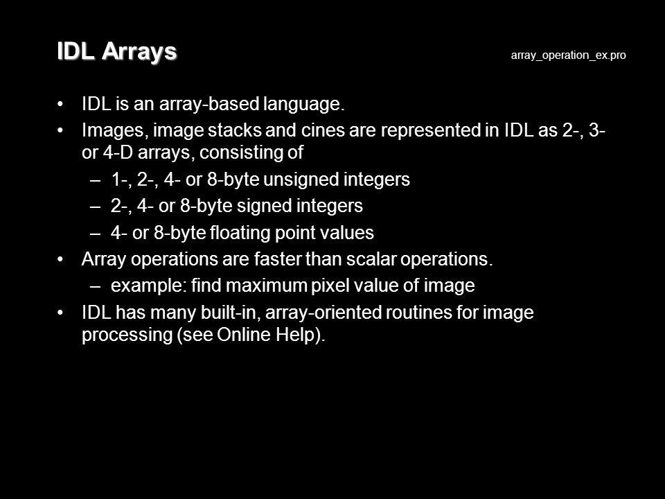 IDL Arrays IDL is an array-based language.