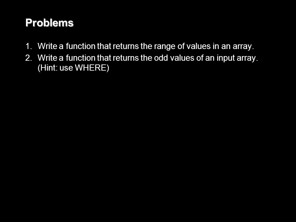 Problems 1. 1.Write a function that returns the range of values in an array.