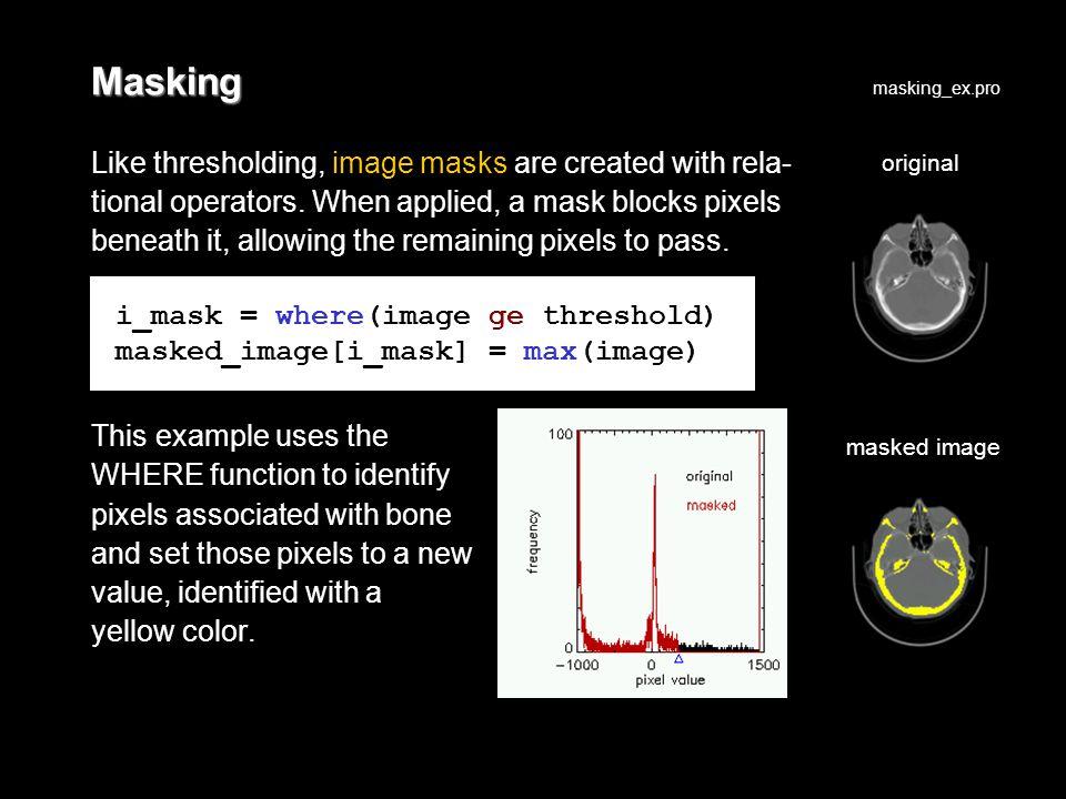 Masking Like thresholding, image masks are created with rela- tional operators.