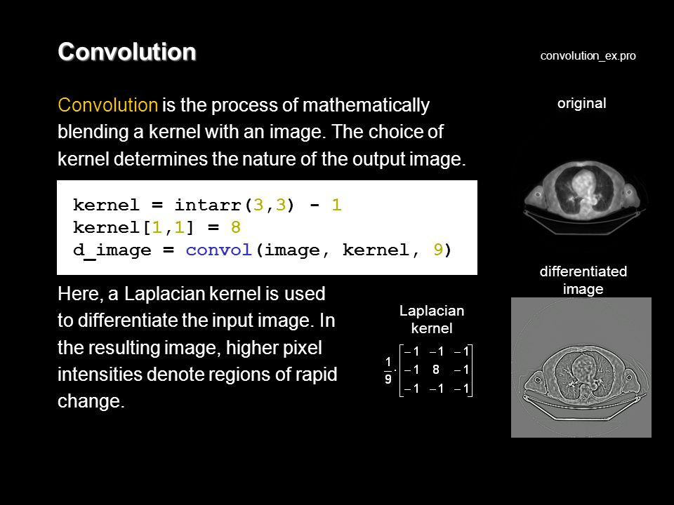 Convolution Convolution is the process of mathematically blending a kernel with an image.