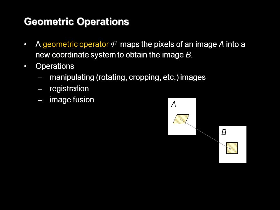 A geometric operator F maps the pixels of an image A into a new coordinate system to obtain the image B.