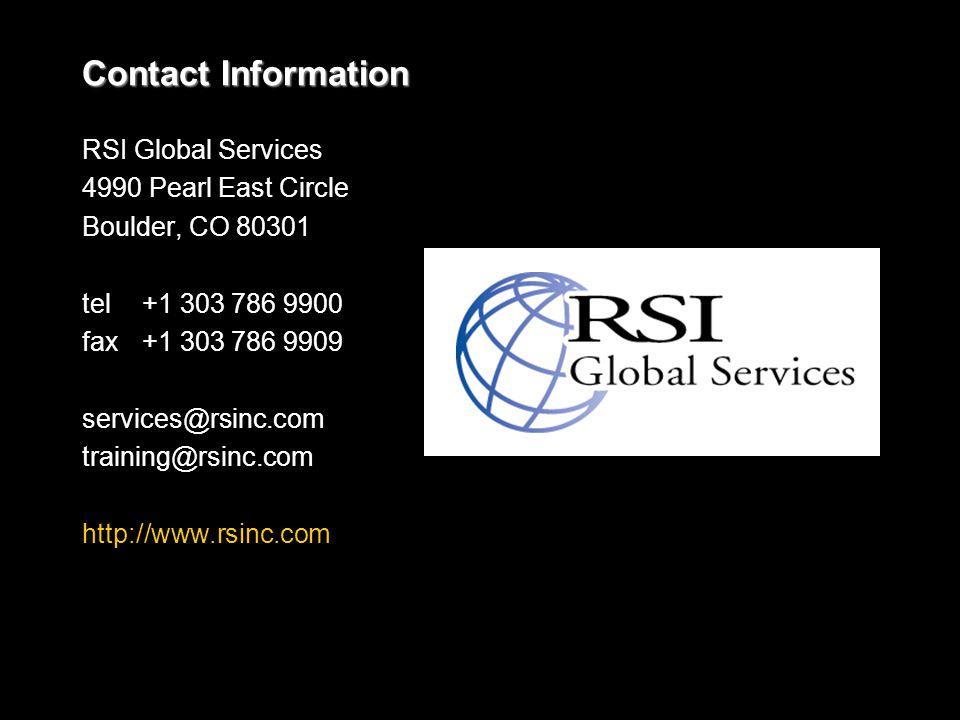 Contact Information RSI Global Services 4990 Pearl East Circle Boulder, CO 80301 tel +1 303 786 9900 fax +1 303 786 9909 services@rsinc.com training@rsinc.com http://www.rsinc.com