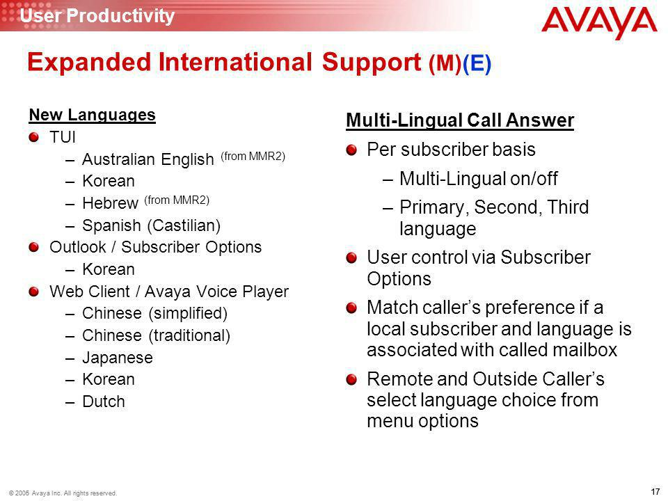 17 © 2006 Avaya Inc. All rights reserved. 17 © 2005 Avaya Inc. All rights reserved. Expanded International Support (M)(E) New Languages TUI –Australia