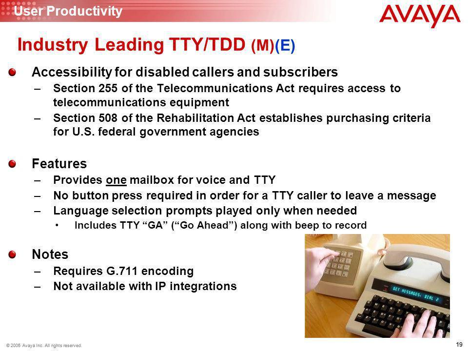 19 © 2006 Avaya Inc. All rights reserved. 19 © 2005 Avaya Inc. All rights reserved. Accessibility for disabled callers and subscribers –Section 255 of