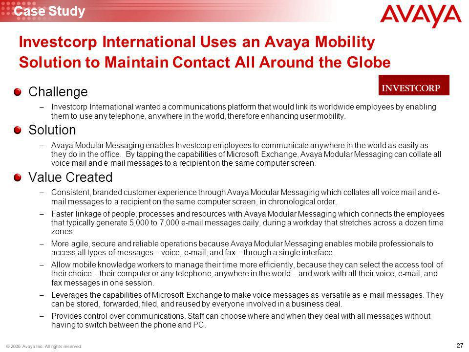 27 © 2006 Avaya Inc. All rights reserved. 27 © 2005 Avaya Inc. All rights reserved. Investcorp International Uses an Avaya Mobility Solution to Mainta