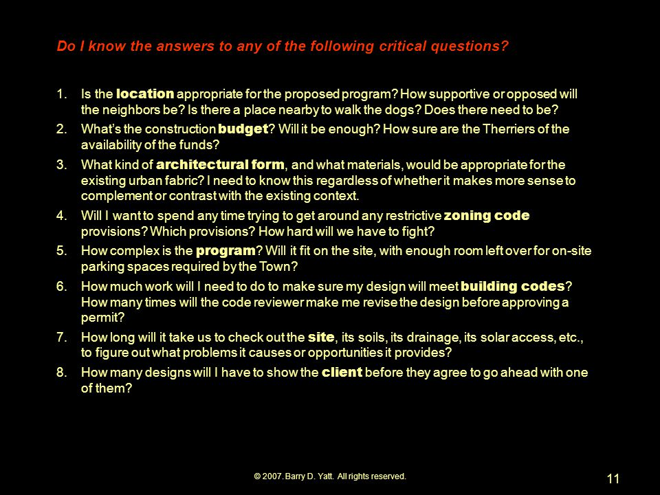 © 2007. Barry D. Yatt. All rights reserved. 11 Do I know the answers to any of the following critical questions? 1.Is the location appropriate for the