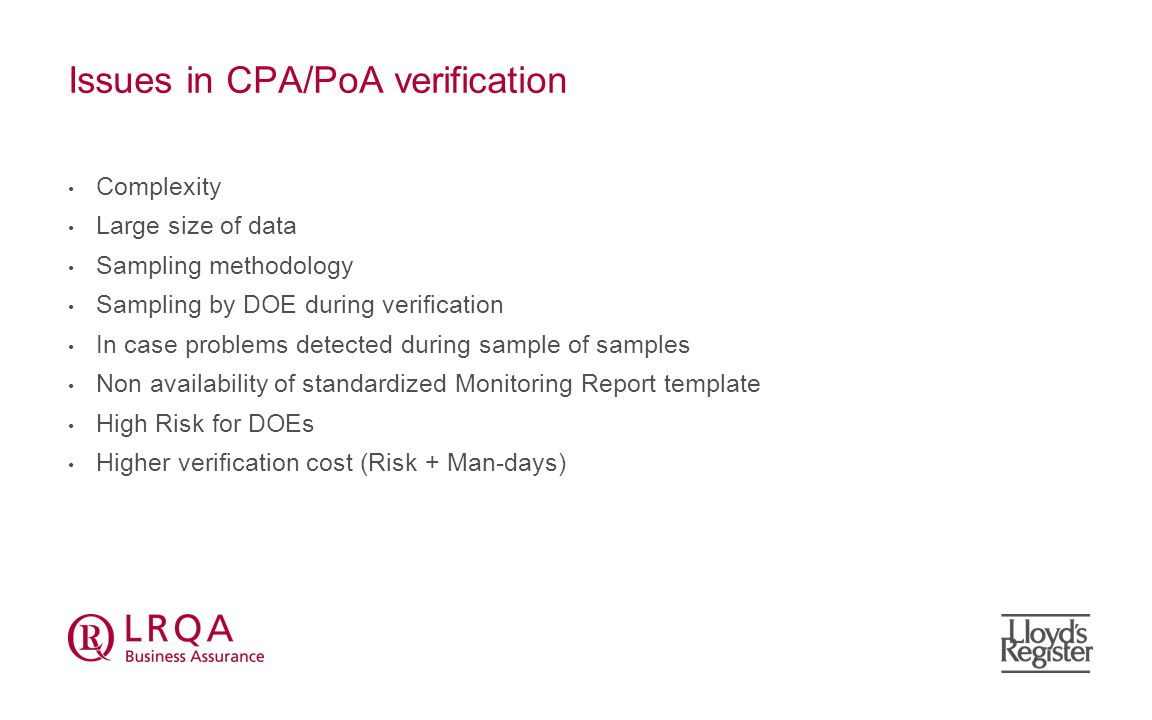 Potential Issues in BLY CPA Verification Deviation from monitoring plan of PoA-DD / CPA-DD Accuracy of Ex post Survey Reports (Q pj & Failure rate) Calibration of monitoring/testing equipments Detection of invalid meters/ replacement of meters CFL disposal/Failure of CFL/ Breakage of CFL/ Replacement /shifting of CFLs to another household Awareness level in households Data reliability/ Data Archiving Internal Audit/Review