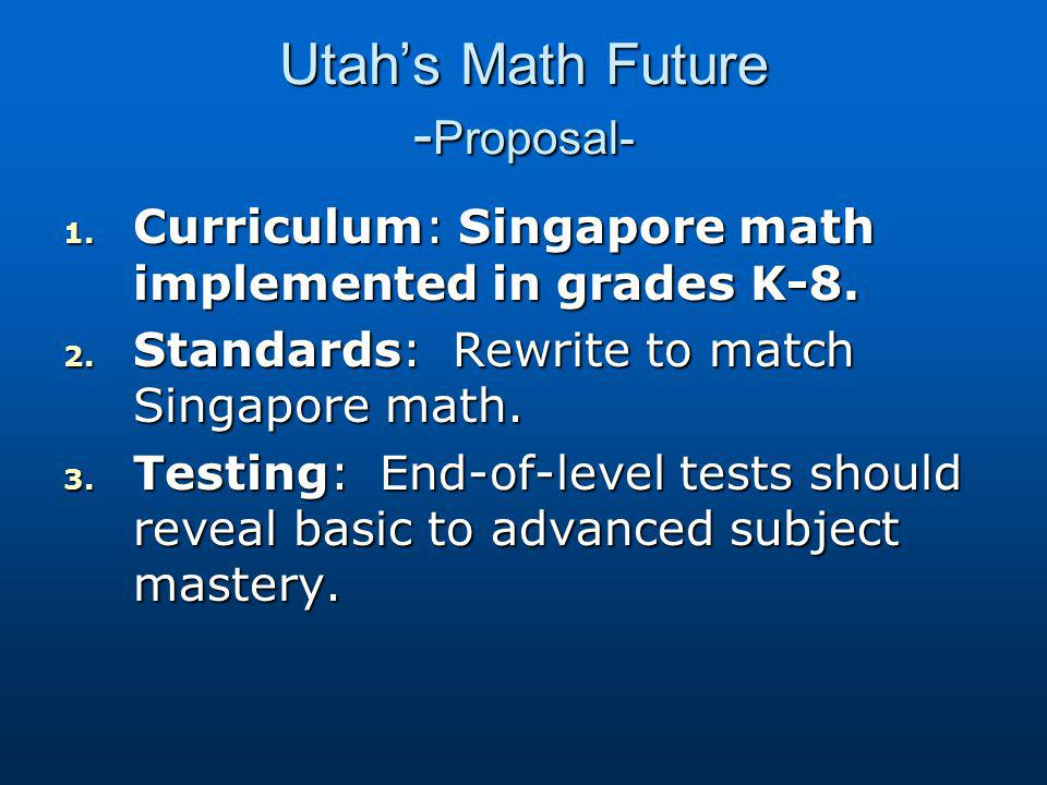 Utah's Math Future - Proposal- 1. Curriculum: Singapore math implemented in grades K-8.