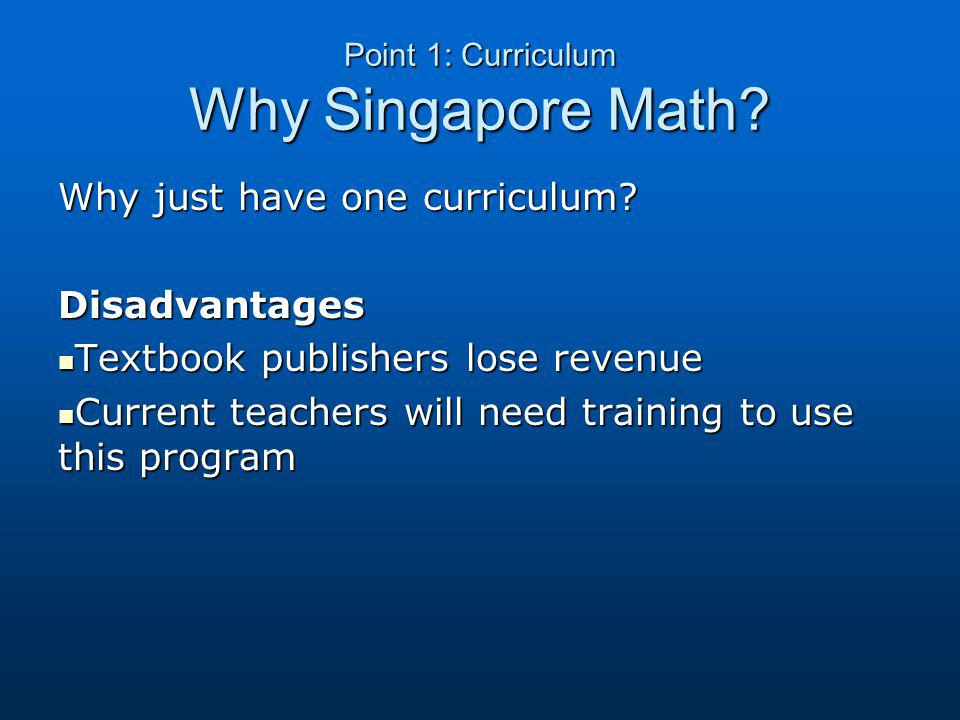 Point 1: Curriculum Why Singapore Math. Why just have one curriculum.