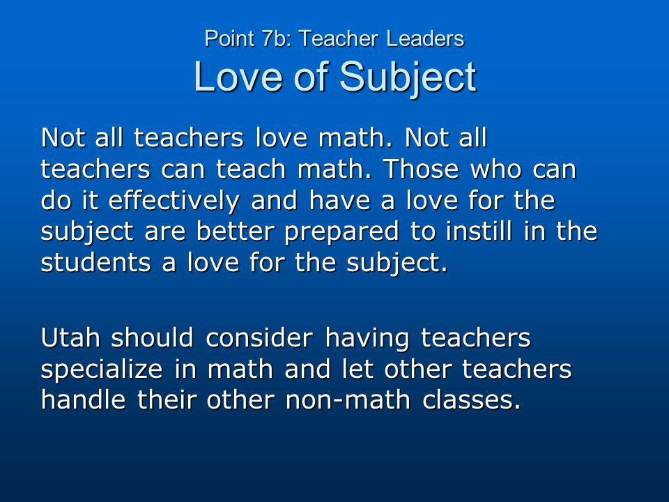 Point 7b: Teacher Leaders Love of Subject Not all teachers love math.