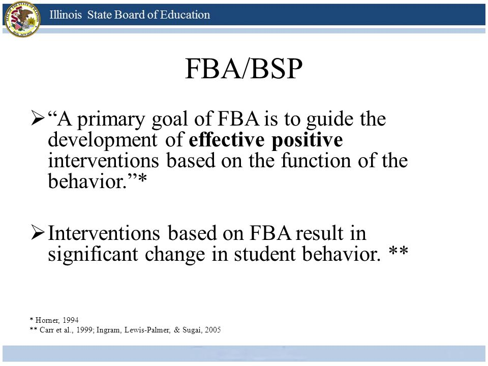 """FBA/BSP  """"A primary goal of FBA is to guide the development of effective positive interventions based on the function of the behavior.""""*  Interventi"""