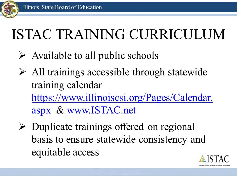 ISTAC TRAINING CURRICULUM  Available to all public schools  All trainings accessible through statewide training calendar https://www.illinoiscsi.org