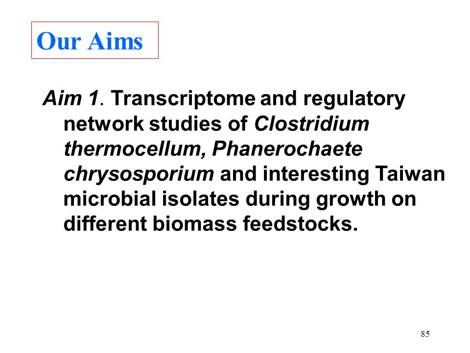 85 Aim 1. Transcriptome and regulatory network studies of Clostridium thermocellum, Phanerochaete chrysosporium and interesting Taiwan microbial isola