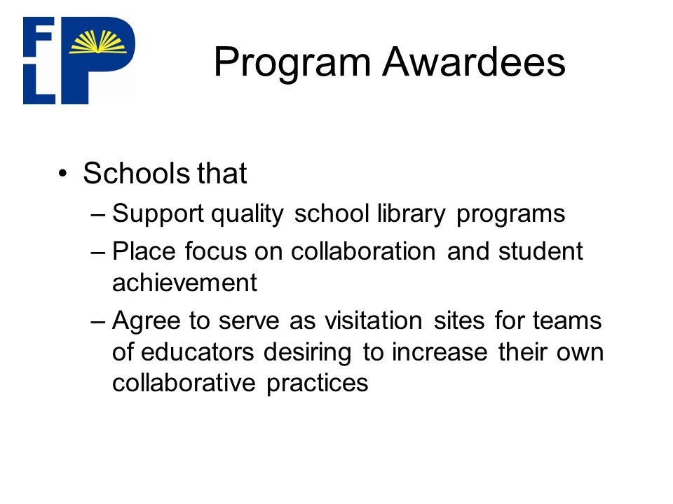 Program Awardees Schools that –Meet the Outstanding criteria in the ExC 3 EL Evaluation Rubric –Promote high degree of administration/teacher/librarian collaboration –Provide flexible scheduling for students to utilize the library individually as needed