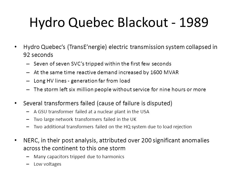 Hydro Quebec Blackout - 1989 Hydro Quebec's (TransE'nergie) electric transmission system collapsed in 92 seconds – Seven of seven SVC's tripped within