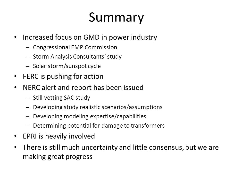 Summary Increased focus on GMD in power industry – Congressional EMP Commission – Storm Analysis Consultants' study – Solar storm/sunspot cycle FERC i