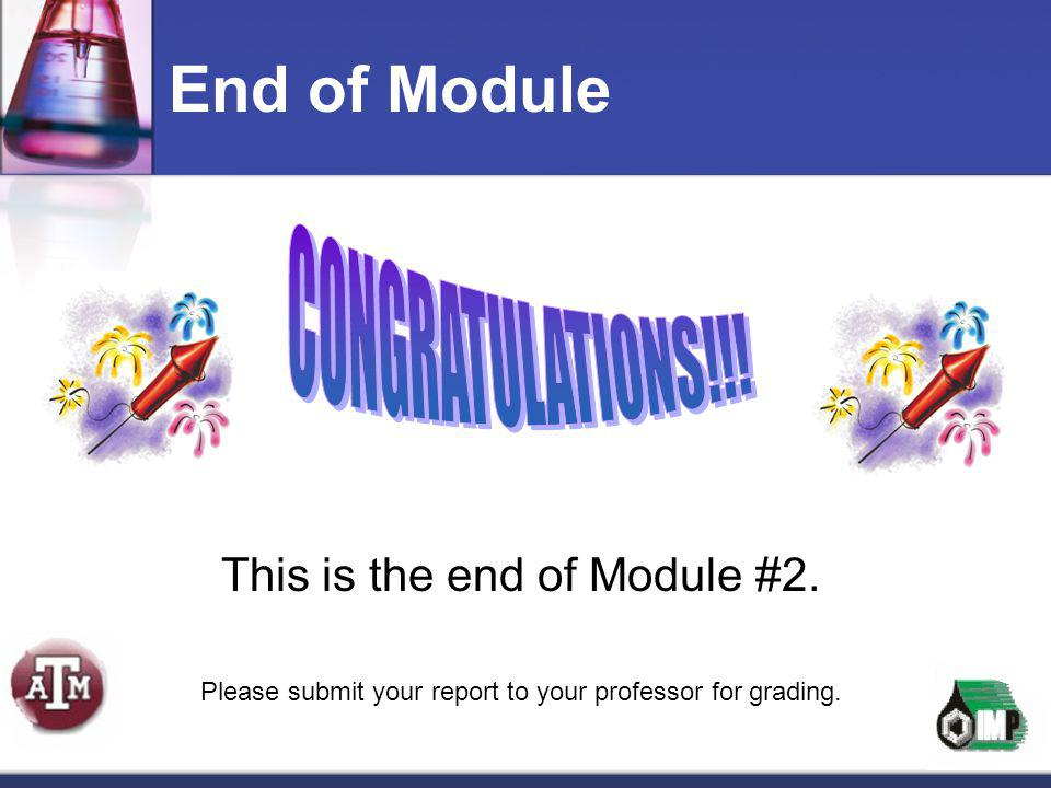End of Module This is the end of Module #2. Please submit your report to your professor for grading.