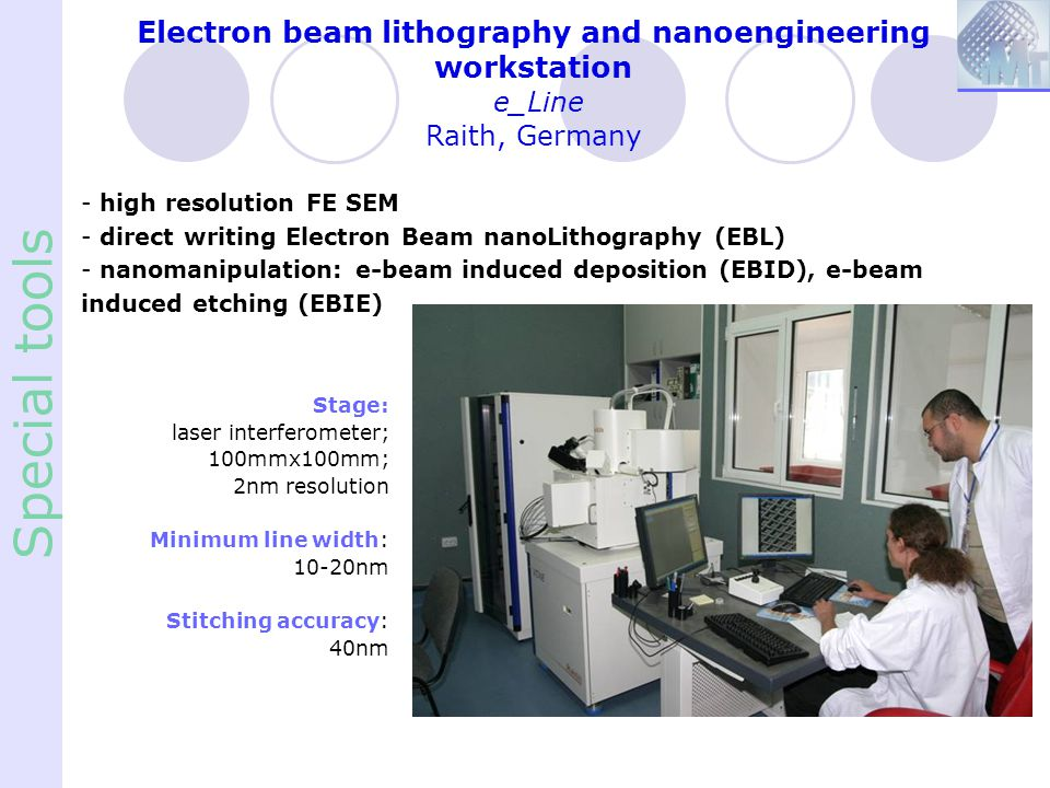Special tools Electron beam lithography and nanoengineering workstation e_Line Raith, Germany - high resolution FE SEM - direct writing Electron Beam