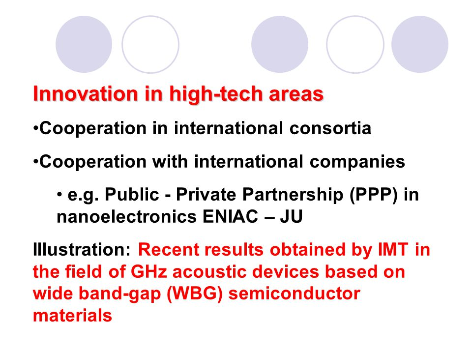 Innovation in high-tech areas Cooperation in international consortia Cooperation with international companies e.g. Public - Private Partnership (PPP)