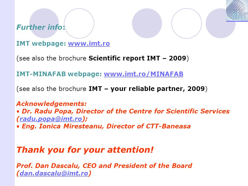 Further info: IMT webpage: www.imt.rowww.imt.ro (see also the brochure Scientific report IMT – 2009) IMT-MINAFAB webpage: www.imt.ro/MINAFABwww.imt.ro
