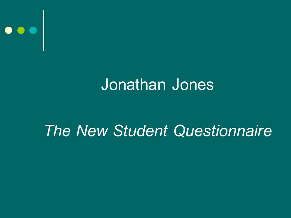 Jonathan Jones The New Student Questionnaire