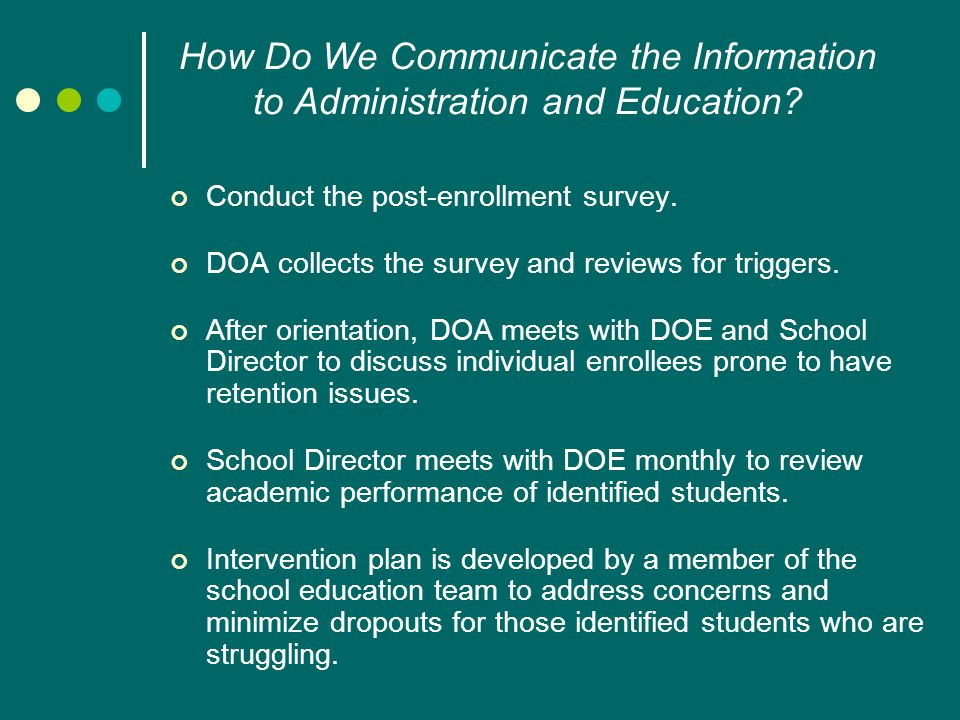 Conduct the post-enrollment survey. DOA collects the survey and reviews for triggers.