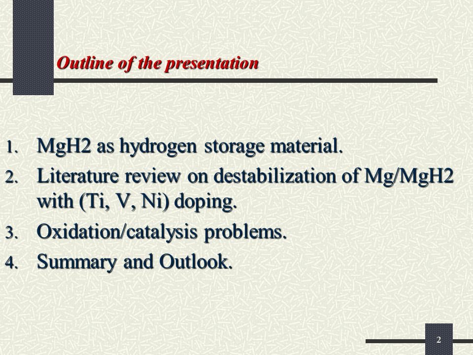 2 Outline of the presentation 1. MgH2 as hydrogen storage material.