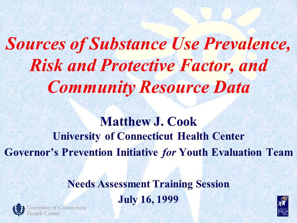 Sources of Substance Use Prevalence, Risk and Protective Factor, and Community Resource Data Matthew J. Cook University of Connecticut Health Center G