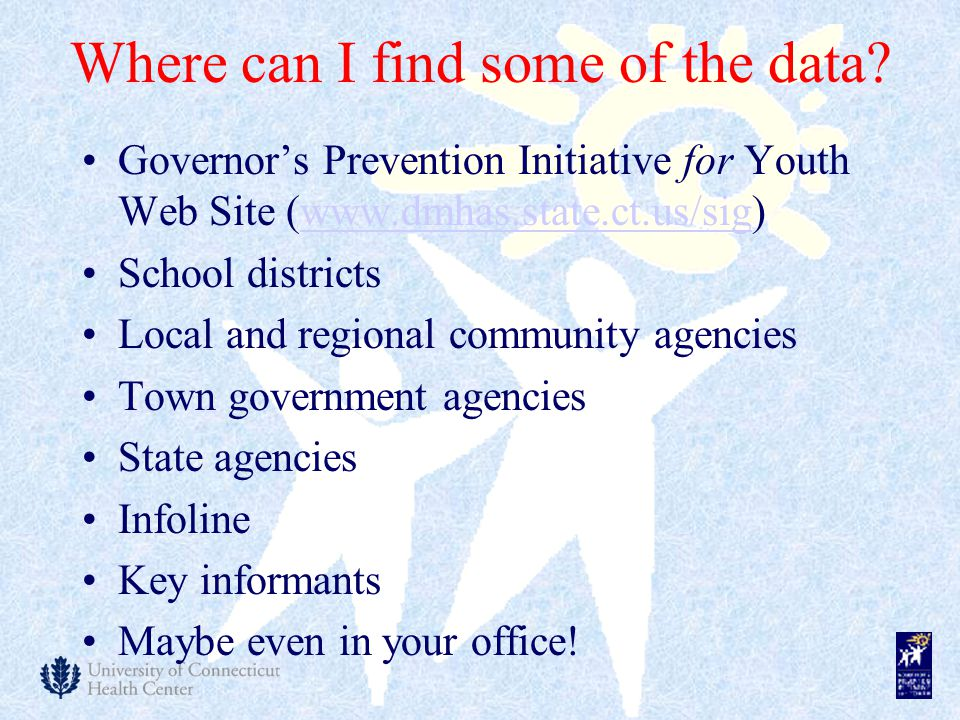 Where can I find some of the data? Governor's Prevention Initiative for Youth Web Site (www.dmhas.state.ct.us/sig)www.dmhas.state.ct.us/sig School dis