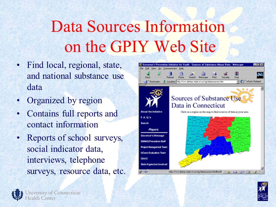 Data Sources Information on the GPIY Web Site Find local, regional, state, and national substance use data Organized by region Contains full reports a