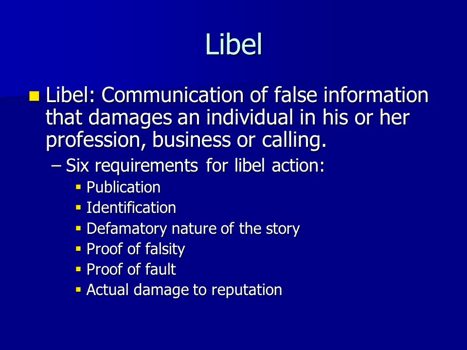 Libel Libel: Communication of false information that damages an individual in his or her profession, business or calling. Libel: Communication of fals