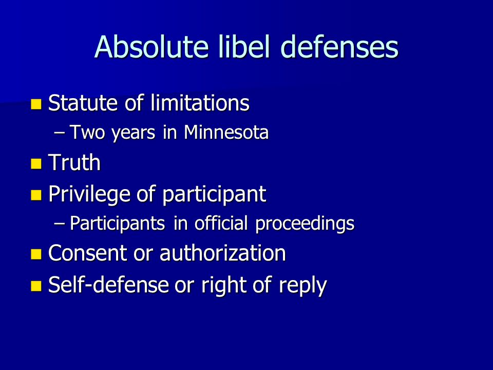 Absolute libel defenses Statute of limitations Statute of limitations –Two years in Minnesota Truth Truth Privilege of participant Privilege of partic