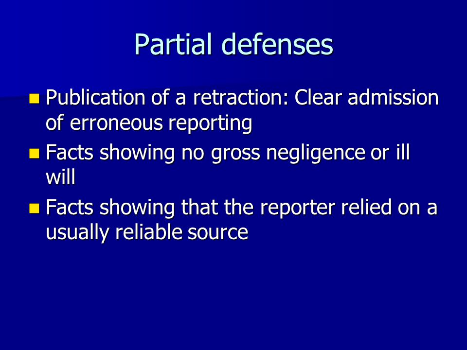 Partial defenses Publication of a retraction: Clear admission of erroneous reporting Publication of a retraction: Clear admission of erroneous reporti