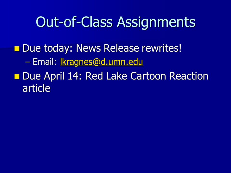 Out-of-Class Assignments Due today: News Release rewrites! Due today: News Release rewrites! –Email: lkragnes@d.umn.edu lkragnes@d.umn.edu Due April 1