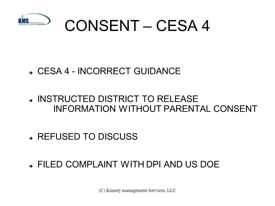 (C) Kinney management Services, LLC CONSENT – CESA 4  CESA 4 - INCORRECT GUIDANCE  INSTRUCTED DISTRICT TO RELEASE INFORMATION WITHOUT PARENTAL CONSENT  REFUSED TO DISCUSS  FILED COMPLAINT WITH DPI AND US DOE