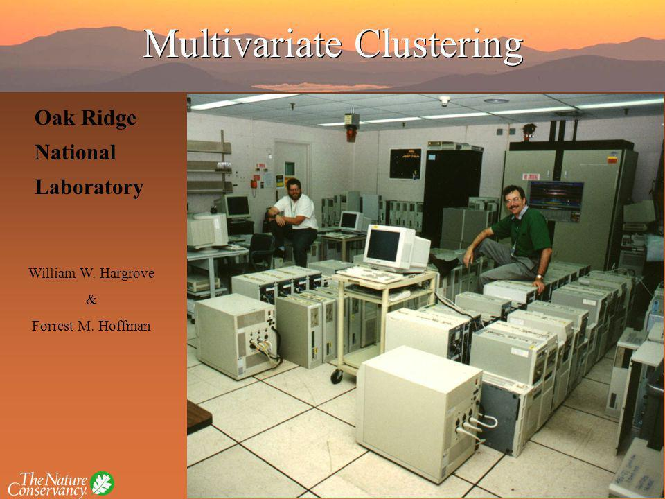Oak Ridge National Laboratory William W. Hargrove & Forrest M. Hoffman Multivariate Clustering