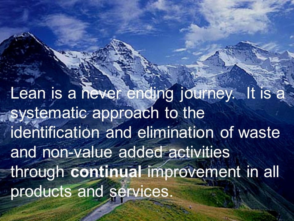 The Center for Industrial Effectiveness 28 Lean is a never ending journey.