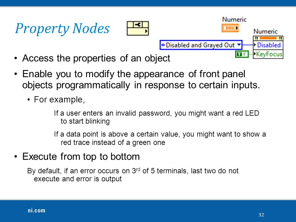 Property Nodes Access the properties of an object Enable you to modify the appearance of front panel objects programmatically in response to certain i