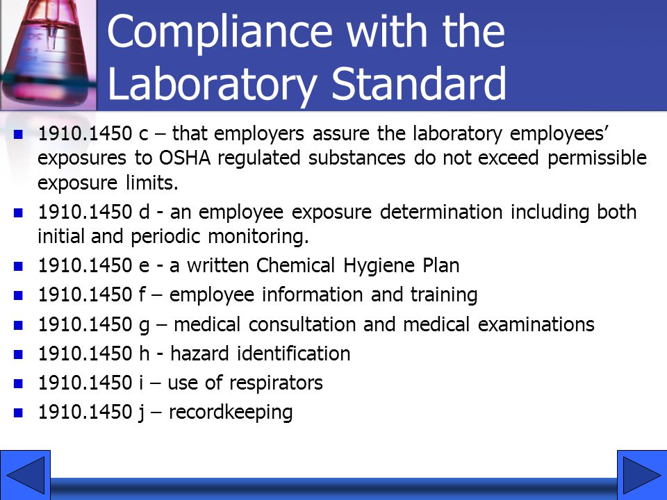 1910.1450 c – that employers assure the laboratory employees' exposures to OSHA regulated substances do not exceed permissible exposure limits. 1910.1
