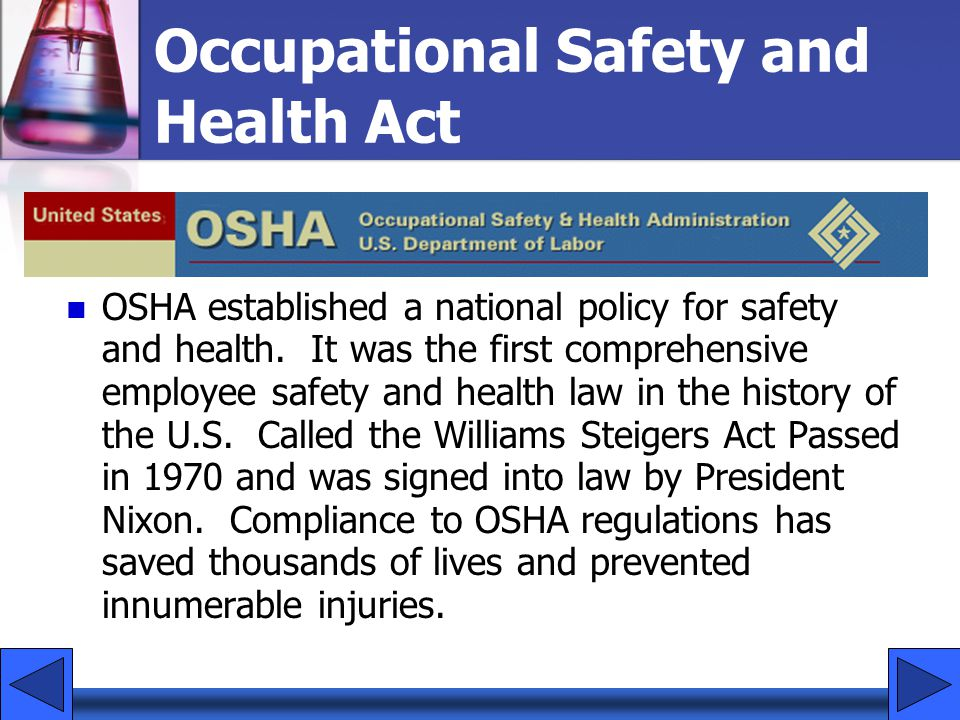 Occupational Safety and Health Act OSHA established a national policy for safety and health. It was the first comprehensive employee safety and health