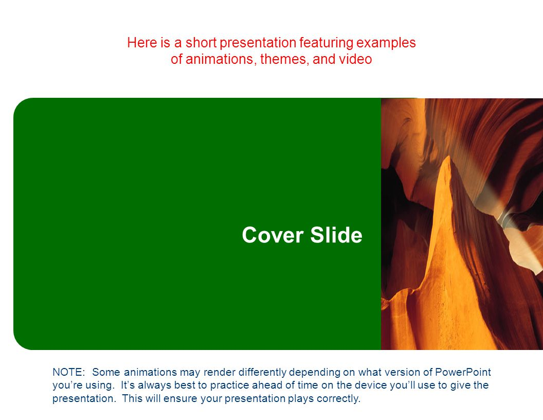 Cover Slide Here is a short presentation featuring examples of animations, themes, and video NOTE: Some animations may render differently depending on