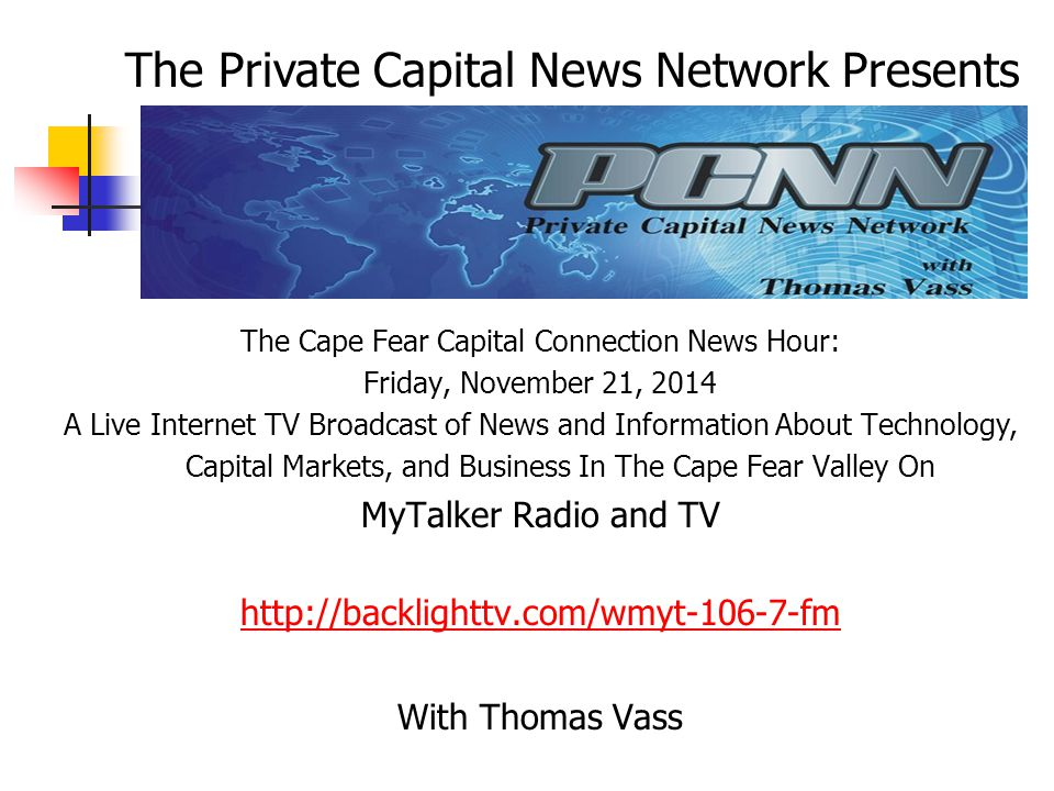 The Cape Fear Capital Connection News Hour: Friday, November 21, 2014 A Live Internet TV Broadcast of News and Information About Technology, Capital M