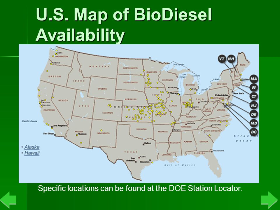 U.S. Map of BioDiesel Availability Specific locations can be found at the DOE Station Locator.