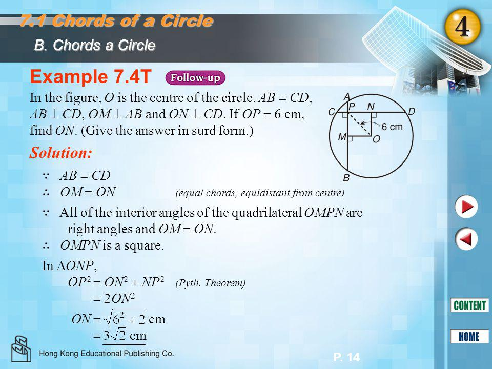P. 14 Example 7.4T Solution: In the figure, O is the centre of the circle. AB  CD, AB  CD, OM  AB and ON  CD. If OP  6 cm, find ON. (Give the ans