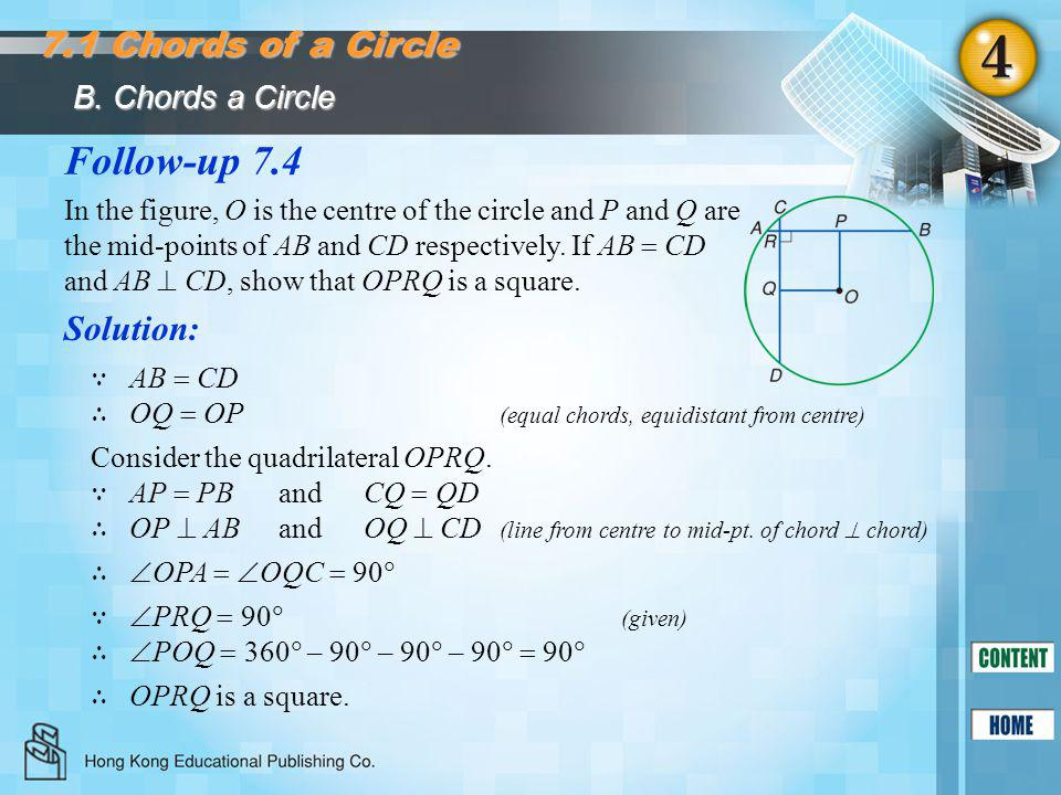 Follow-up 7.4 Solution: B. Chords a Circle 7.1 Chords of a Circle In the figure, O is the centre of the circle and P and Q are the mid-points of AB an