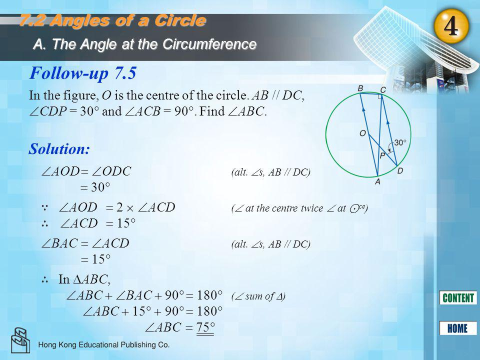 Follow-up 7.5 Solution: A. The Angle at the Circumference 7.2 Angles of a Circle In the figure, O is the centre of the circle. AB // DC,  CDP = 30 