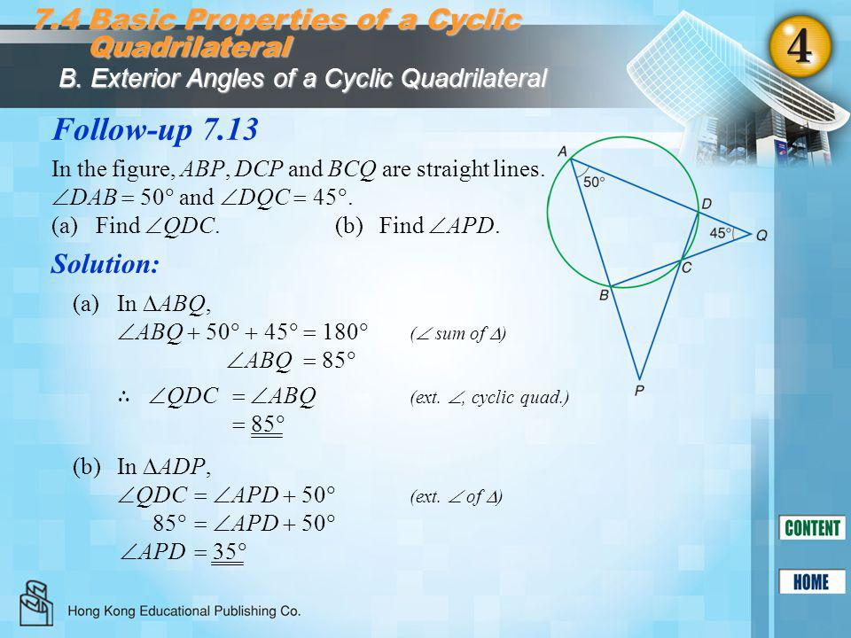 Follow-up 7.13 7.4 Basic Properties of a Cyclic Quadrilateral Solution: (a)In  ABQ,  ABQ  50   45  180  (  sum of  ) In the figure, ABP, DCP
